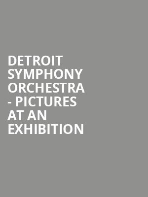 Detroit Symphony Orchestra - Pictures at an Exhibition at Detroit Symphony Orchestra Hall